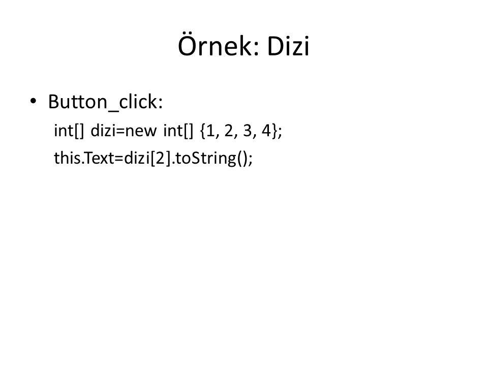 Örnek: Dizi Button_click: int[] dizi=new int[] {1, 2, 3, 4};